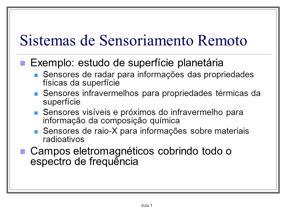 Aula 1 Sistemas de Sensoriamento Remoto Exemplo: estudo de superfície planetária Sensores de radar para informações das propriedades físicas da superf