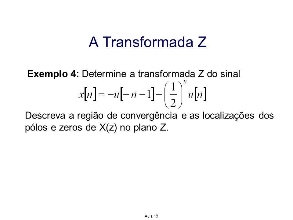 Aula 19 A Transformada Z Exemplo 4: Determine a transformada Z do sinal Descreva a região de convergência e as localizações dos pólos e zeros de X(z)