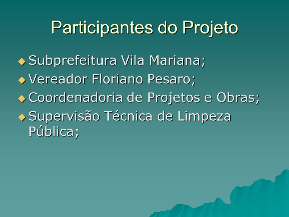 Participantes do Projeto Subprefeitura Vila Mariana; Subprefeitura Vila Mariana; Vereador Floriano Pesaro; Vereador Floriano Pesaro; Coordenadoria de