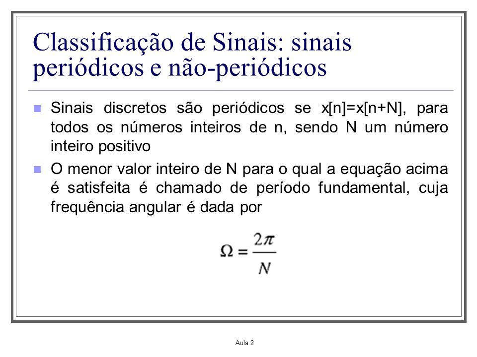 Aula 2 Classificação de Sinais: sinais periódicos e não-periódicos Sinais discretos são periódicos se x[n]=x[n+N], para todos os números inteiros de n