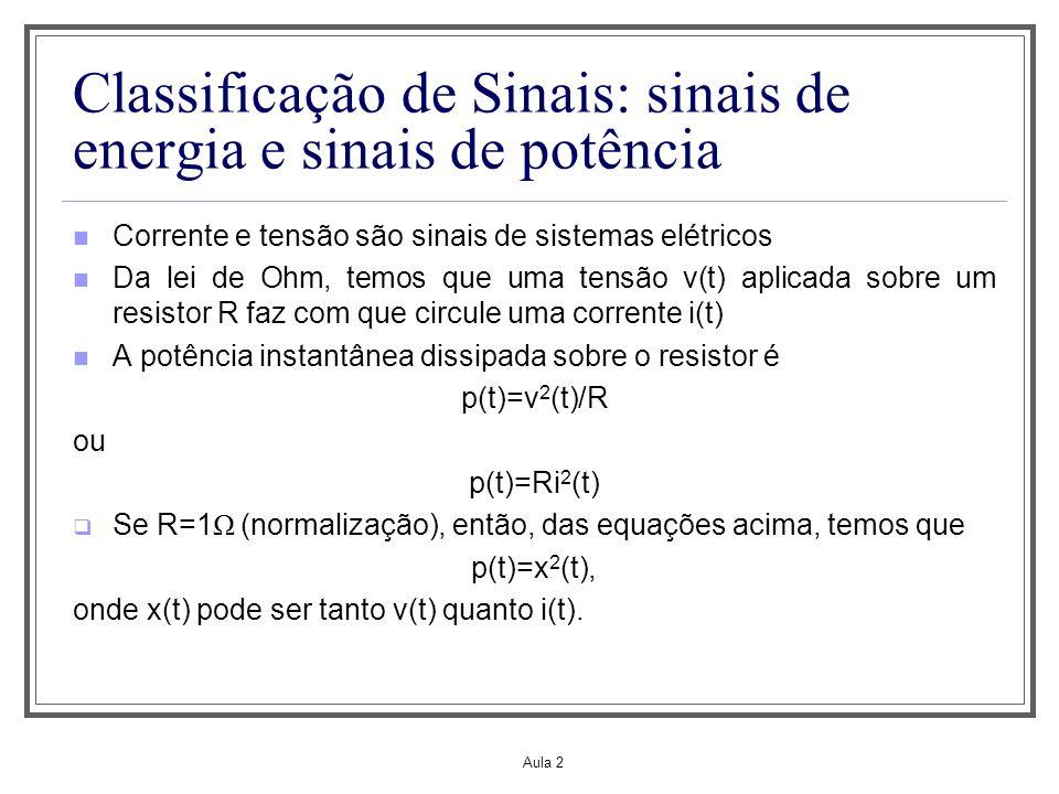 Aula 2 Classificação de Sinais: sinais de energia e sinais de potência Corrente e tensão são sinais de sistemas elétricos Da lei de Ohm, temos que uma