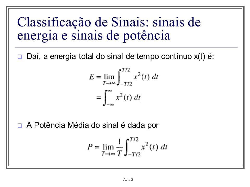 Aula 2 Classificação de Sinais: sinais de energia e sinais de potência Daí, a energia total do sinal de tempo contínuo x(t) é: A Potência Média do sin