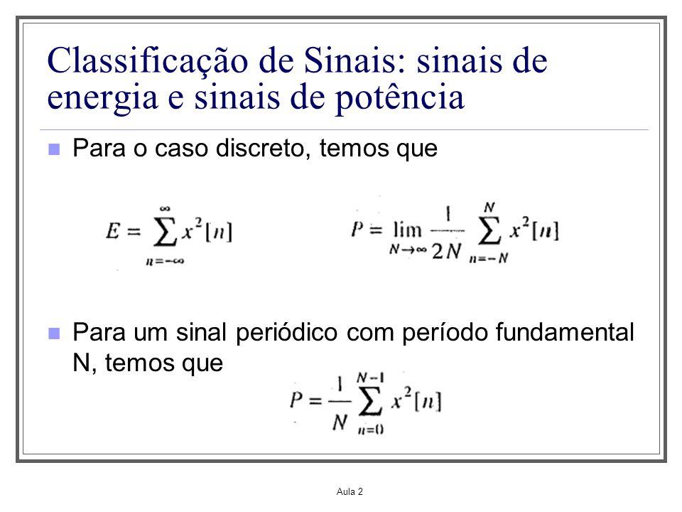 Aula 2 Classificação de Sinais: sinais de energia e sinais de potência Para o caso discreto, temos que Para um sinal periódico com período fundamental