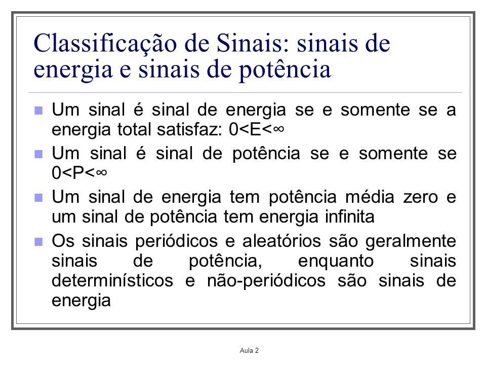 Aula 2 Classificação de Sinais: sinais de energia e sinais de potência Um sinal é sinal de energia se e somente se a energia total satisfaz: 0<E< Um s