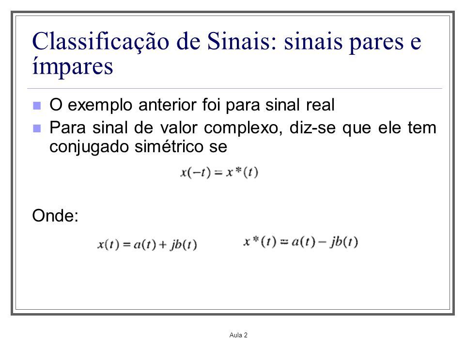 Aula 2 Classificação de Sinais: sinais pares e ímpares Ou seja, um sinal complexo é conjugado simétrico se sua parte real for par e a parte imaginária for ímpar Uma observação similar se aplica a um sinal de tempo discreto