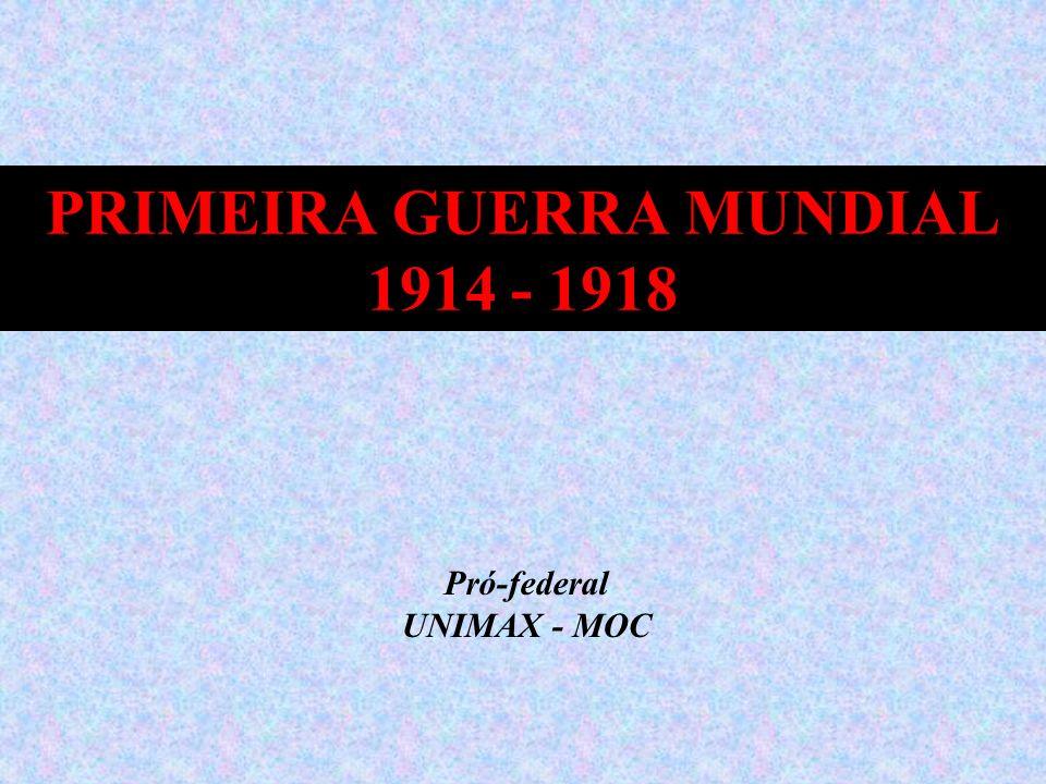 PRIMEIRA GUERRA MUNDIAL 1914 - 1918 Pró-federal UNIMAX - MOC