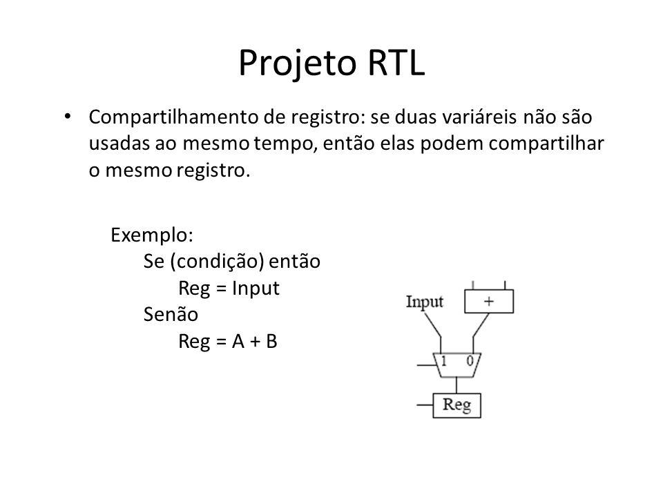 Projeto RTL Compartilhamento de registro: se duas variáreis não são usadas ao mesmo tempo, então elas podem compartilhar o mesmo registro. Exemplo: Se