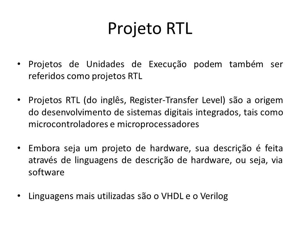 Projeto RTL Consiste em manipular adequadamente os dados, tendo o registro como um importante elemento de armazenamento de dados Um dado pode sofrer infinitas manipulações, sendo que a cada manipulação ele poderá ser armazenado em um ou outro registrador Exemplo de tipos de transferência de dados entre registros