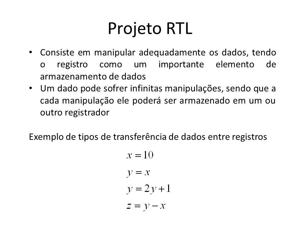 Projeto RTL As manipulações são feitas por unidades funcionais Unidades funcionais típicas + ALU Somador: uma unidade básica que permite a realização de operações de soma e subtração ALU, do inglês Arithmetic Logic Unit: realiza as operações aritméticas e operações lógicas como, negação, OU, E, etc.