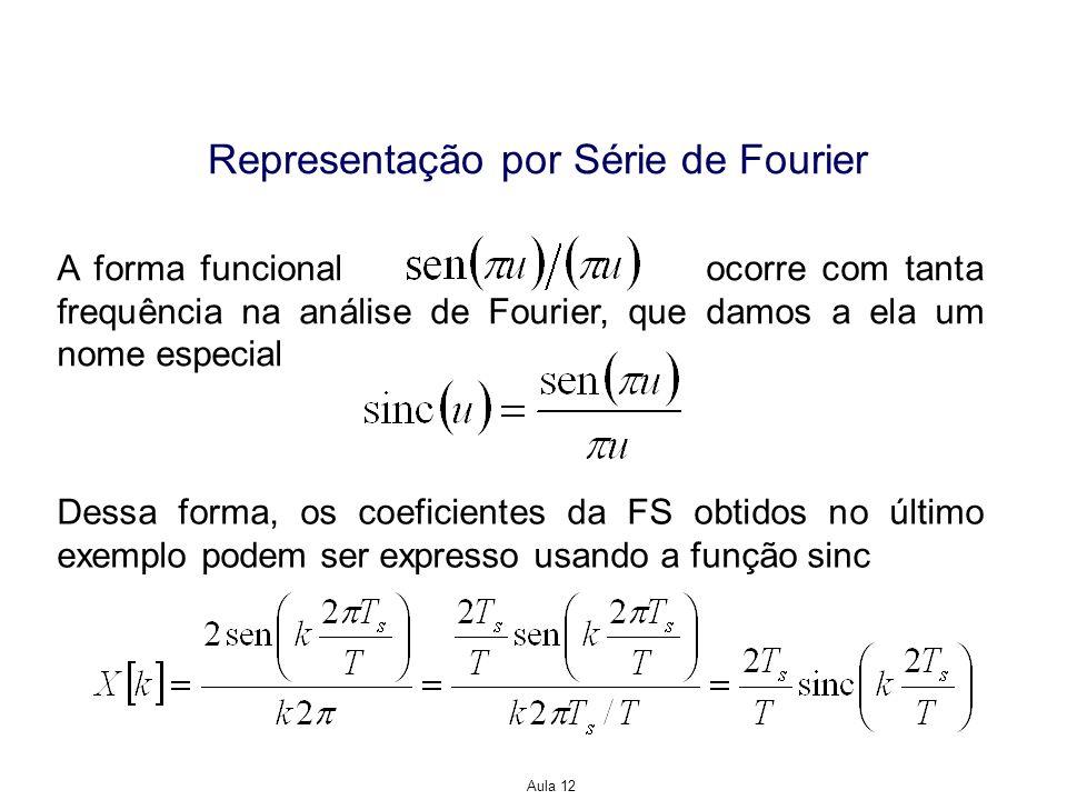 Aula 12 Representação por Série de Fourier A forma funcional ocorre com tanta frequência na análise de Fourier, que damos a ela um nome especial Dessa