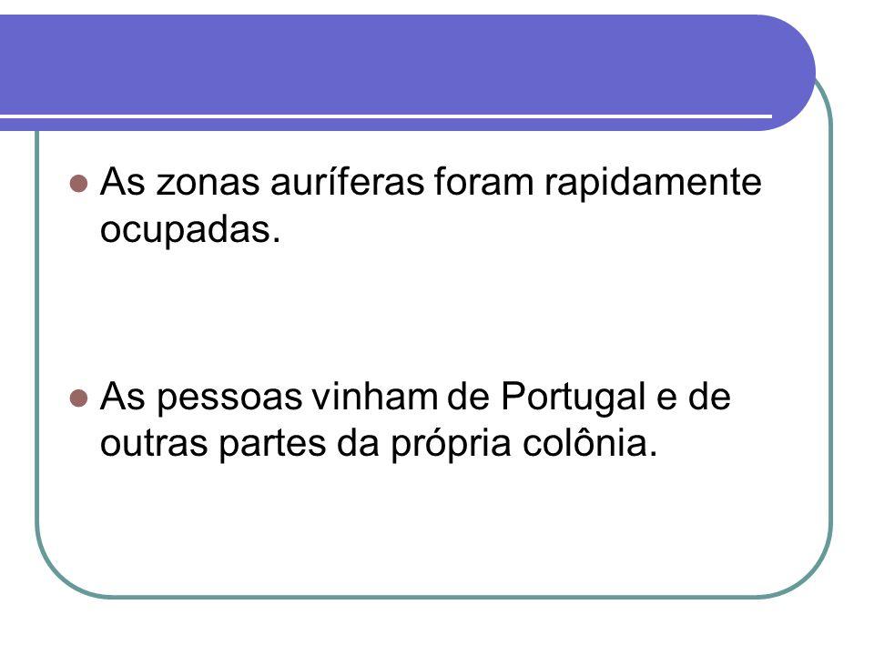 As zonas auríferas foram rapidamente ocupadas. As pessoas vinham de Portugal e de outras partes da própria colônia.