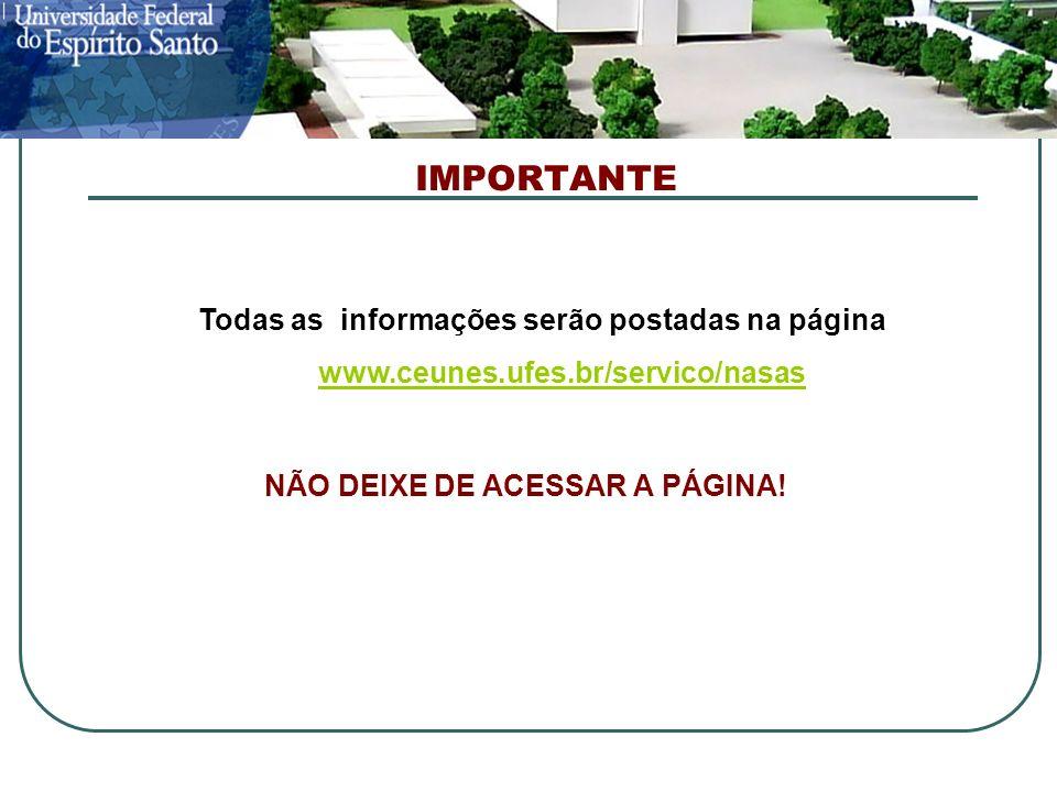IMPORTANTE Todas as informações serão postadas na página www.ceunes.ufes.br/servico/nasas NÃO DEIXE DE ACESSAR A PÁGINA!