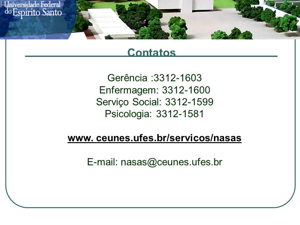 Contatos Gerência :3312-1603 Enfermagem: 3312-1600 Serviço Social: 3312-1599 Psicologia: 3312-1581 www.