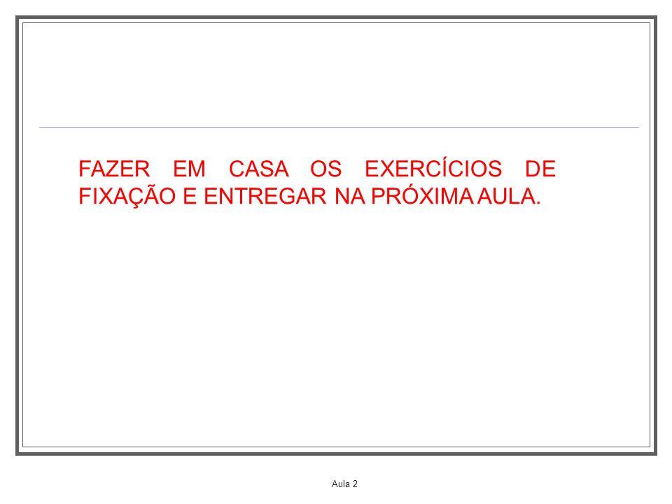 Aula 2 FAZER EM CASA OS EXERCÍCIOS DE FIXAÇÃO E ENTREGAR NA PRÓXIMA AULA.