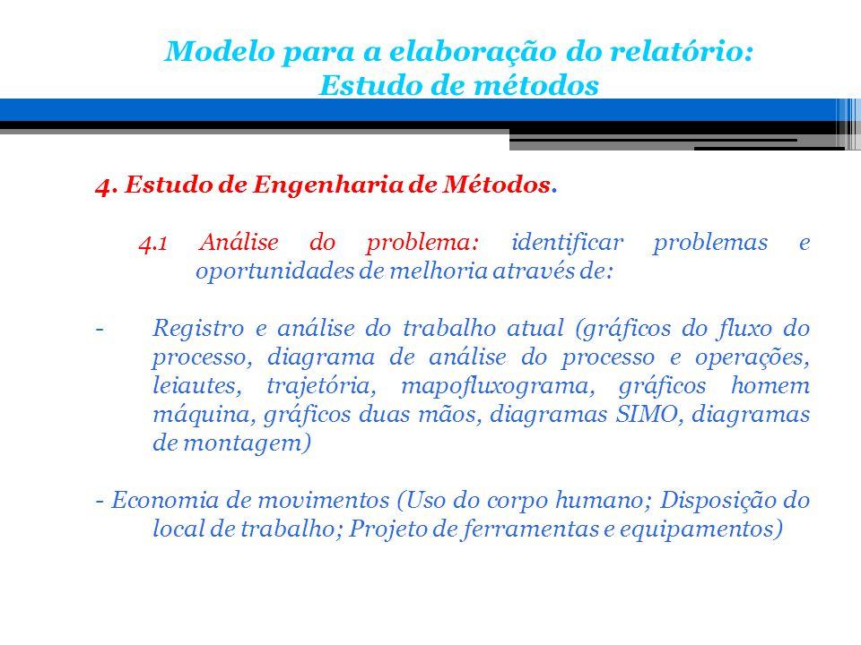 4. Estudo de Engenharia de Métodos. 4.1 Análise do problema: identificar problemas e oportunidades de melhoria através de: -Registro e análise do trab