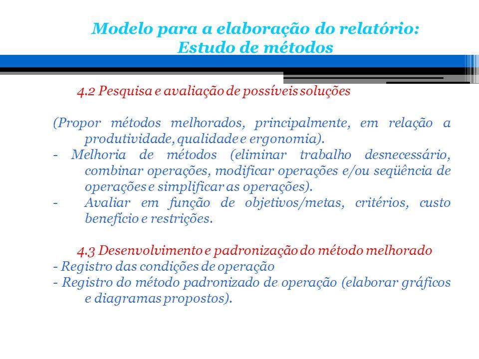 4.2 Pesquisa e avaliação de possíveis soluções (Propor métodos melhorados, principalmente, em relação a produtividade, qualidade e ergonomia). - Melho