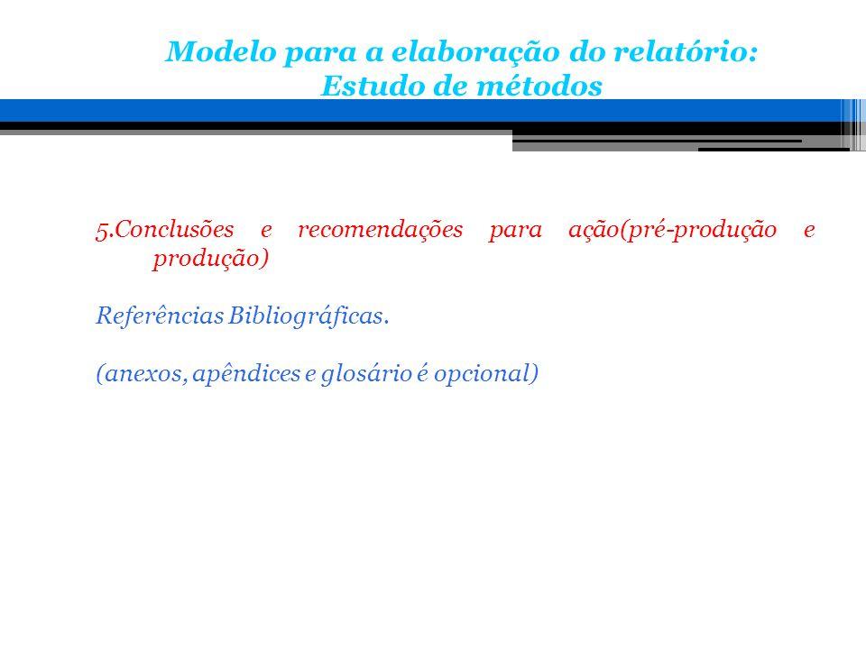 5.Conclusões e recomendações para ação(pré-produção e produção) Referências Bibliográficas. (anexos, apêndices e glosário é opcional) Modelo para a el
