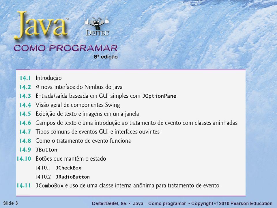 Deitel/Deitel, 8e. Java – Como programar Copyright © 2010 Pearson Education Slide 4