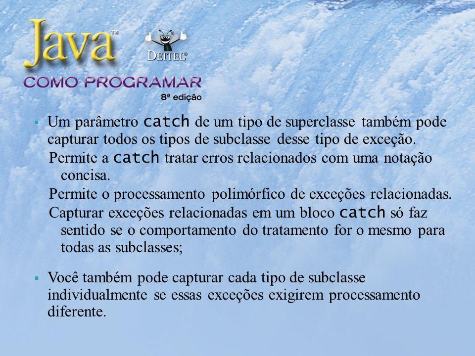 Um parâmetro catch de um tipo de superclasse também pode capturar todos os tipos de subclasse desse tipo de exceção.
