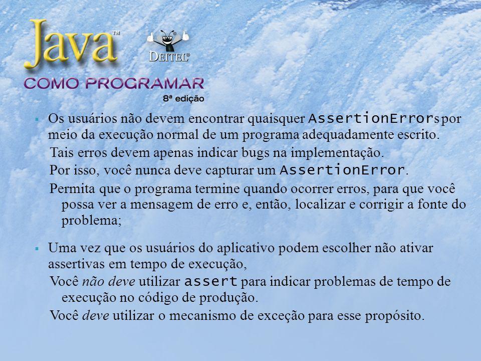Os usuários não devem encontrar quaisquer AssertionError s por meio da execução normal de um programa adequadamente escrito.