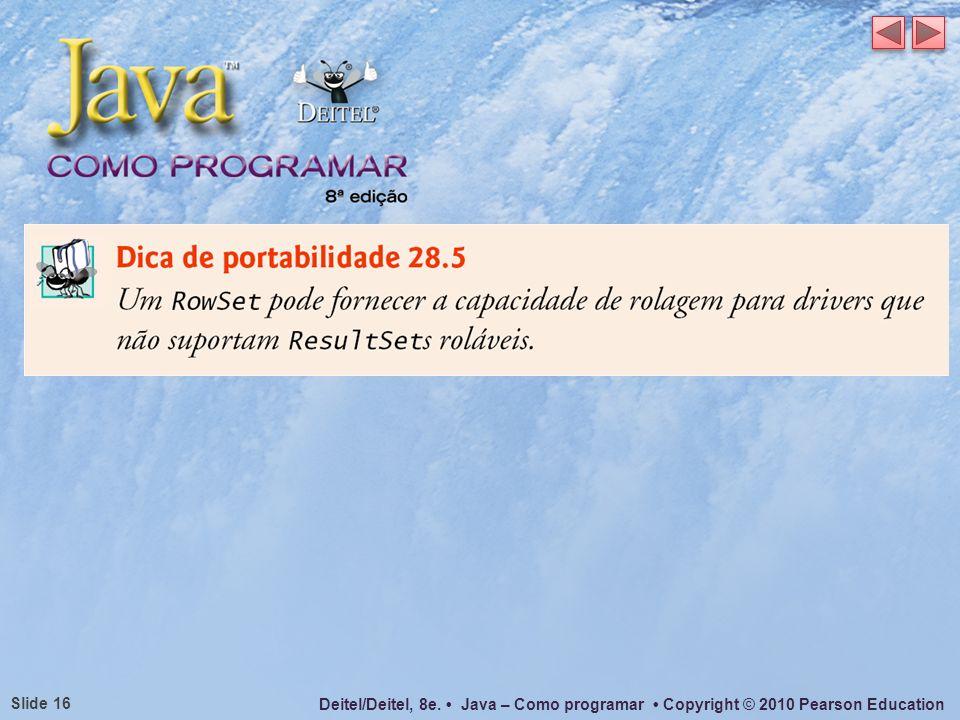 Deitel/Deitel, 8e. Java – Como programar Copyright © 2010 Pearson Education Slide 16