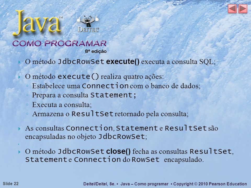 Deitel/Deitel, 8e. Java – Como programar Copyright © 2010 Pearson Education Slide 22 O método JdbcRowSet execute() executa a consulta SQL; O método ex
