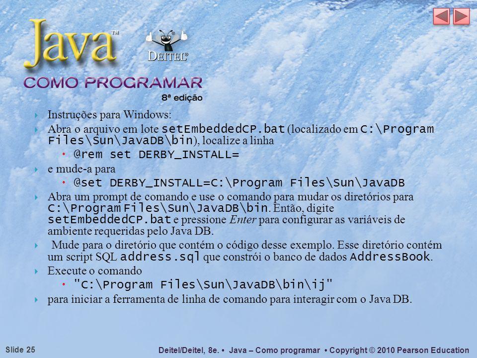 Deitel/Deitel, 8e. Java – Como programar Copyright © 2010 Pearson Education Slide 25 Instruções para Windows: Abra o arquivo em lote setEmbeddedCP.bat