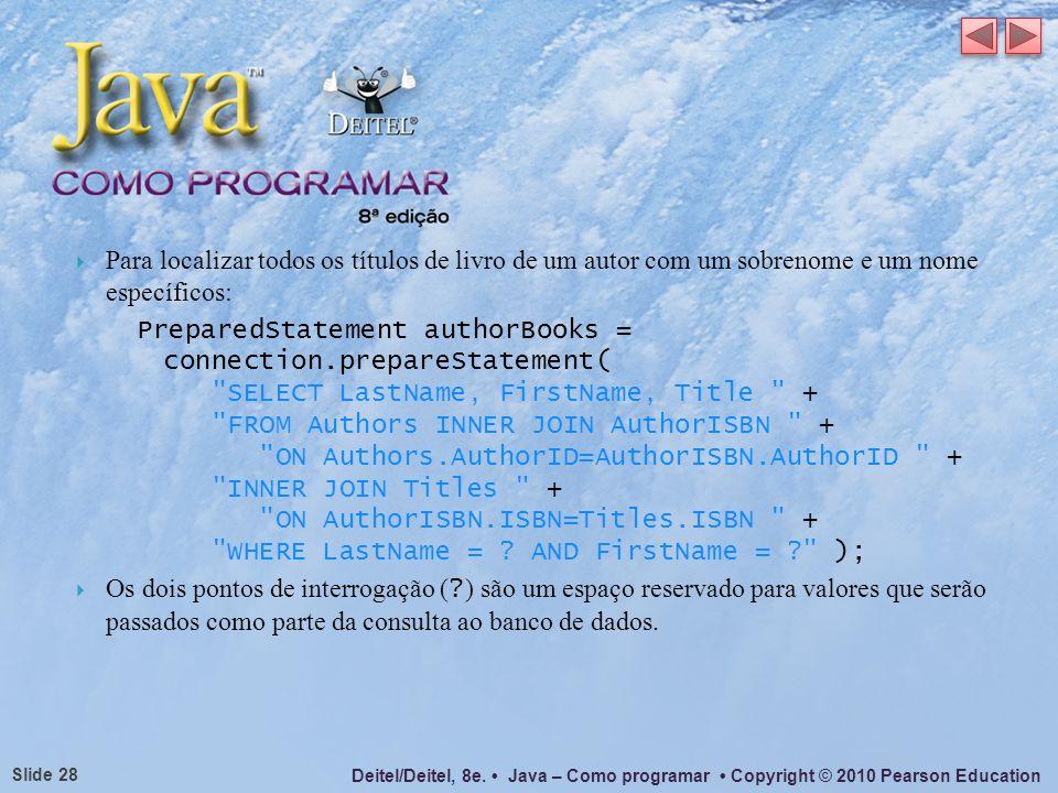 Deitel/Deitel, 8e. Java – Como programar Copyright © 2010 Pearson Education Slide 28 Para localizar todos os títulos de livro de um autor com um sobre