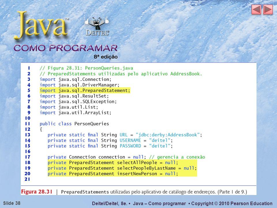 Deitel/Deitel, 8e. Java – Como programar Copyright © 2010 Pearson Education Slide 38