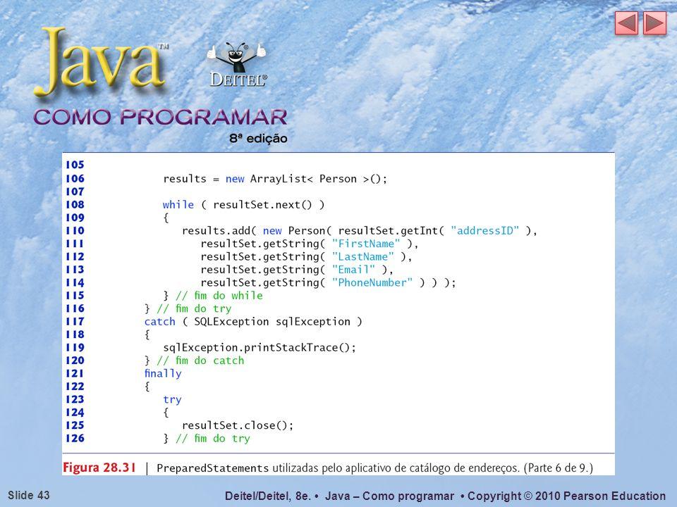 Deitel/Deitel, 8e. Java – Como programar Copyright © 2010 Pearson Education Slide 43