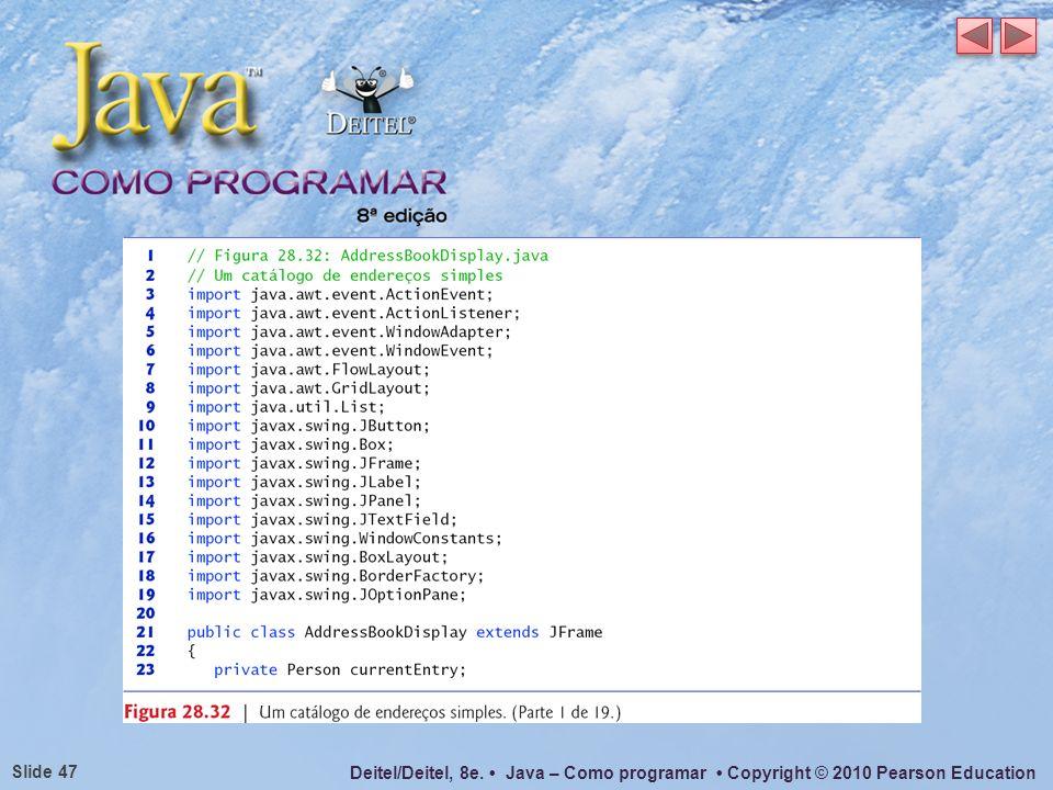 Deitel/Deitel, 8e. Java – Como programar Copyright © 2010 Pearson Education Slide 47