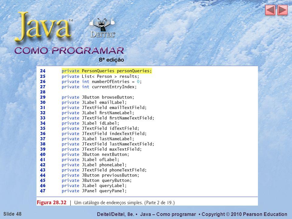 Deitel/Deitel, 8e. Java – Como programar Copyright © 2010 Pearson Education Slide 48
