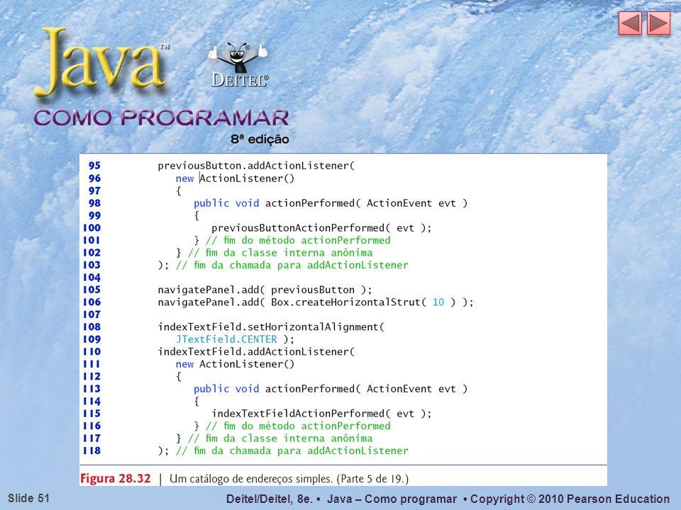 Deitel/Deitel, 8e. Java – Como programar Copyright © 2010 Pearson Education Slide 51