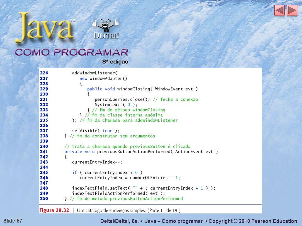Deitel/Deitel, 8e. Java – Como programar Copyright © 2010 Pearson Education Slide 57