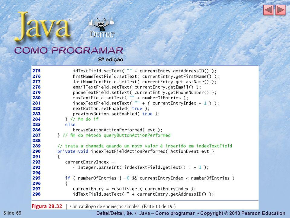 Deitel/Deitel, 8e. Java – Como programar Copyright © 2010 Pearson Education Slide 59