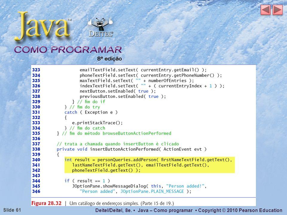 Deitel/Deitel, 8e. Java – Como programar Copyright © 2010 Pearson Education Slide 61
