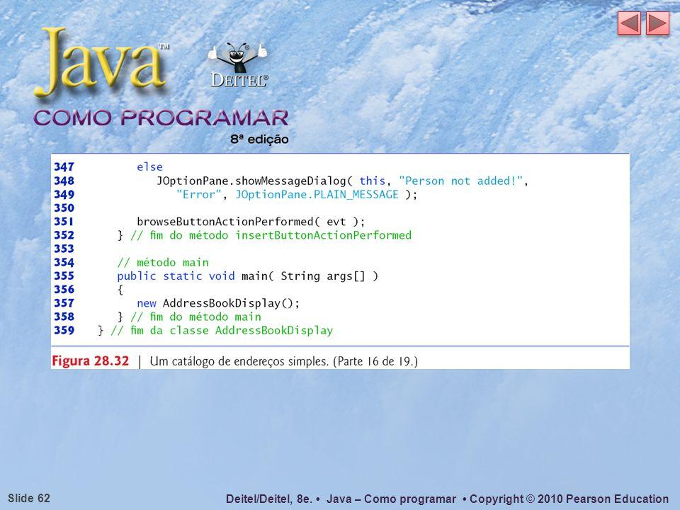 Deitel/Deitel, 8e. Java – Como programar Copyright © 2010 Pearson Education Slide 62