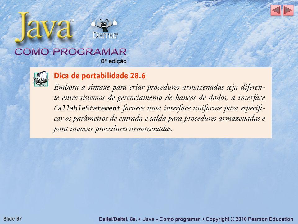 Deitel/Deitel, 8e. Java – Como programar Copyright © 2010 Pearson Education Slide 67