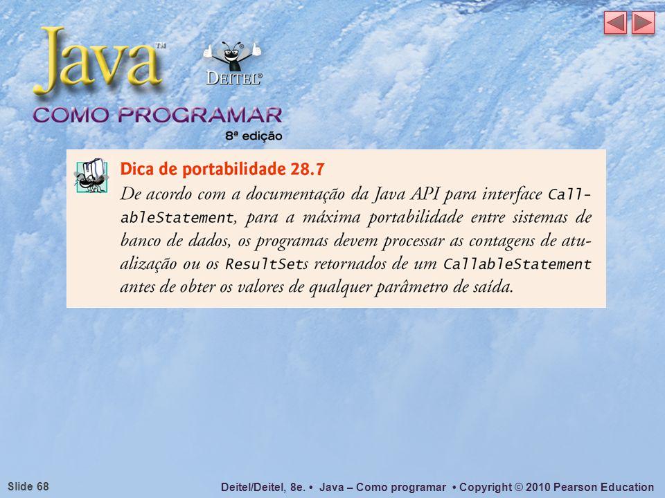 Deitel/Deitel, 8e. Java – Como programar Copyright © 2010 Pearson Education Slide 68