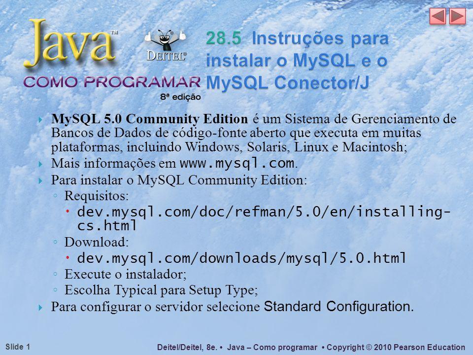 Deitel/Deitel, 8e. Java – Como programar Copyright © 2010 Pearson Education Slide 1 MySQL 5.0 Community Edition é um Sistema de Gerenciamento de Banco