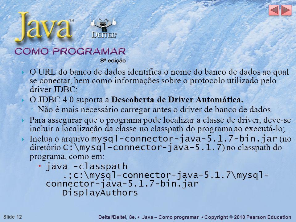 Deitel/Deitel, 8e. Java – Como programar Copyright © 2010 Pearson Education Slide 12 O URL do banco de dados identifica o nome do banco de dados ao qu