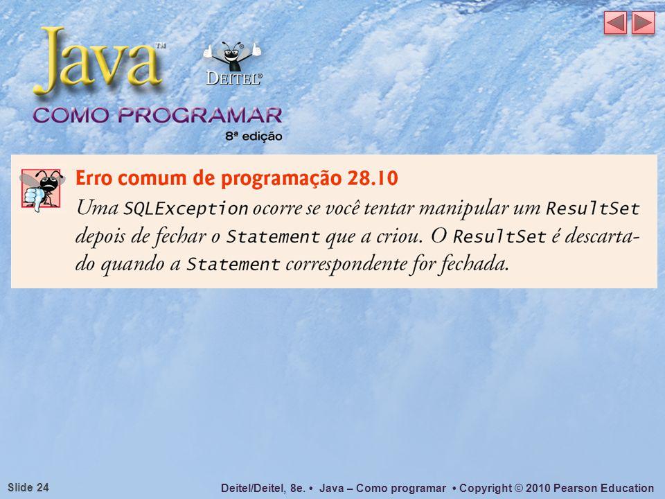Deitel/Deitel, 8e. Java – Como programar Copyright © 2010 Pearson Education Slide 24