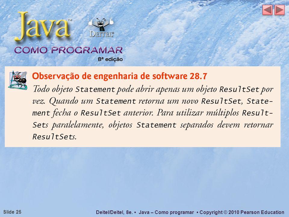 Deitel/Deitel, 8e. Java – Como programar Copyright © 2010 Pearson Education Slide 25
