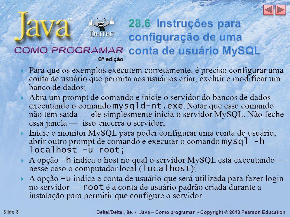 Deitel/Deitel, 8e. Java – Como programar Copyright © 2010 Pearson Education Slide 3 Para que os exemplos executem corretamente, é preciso configurar u