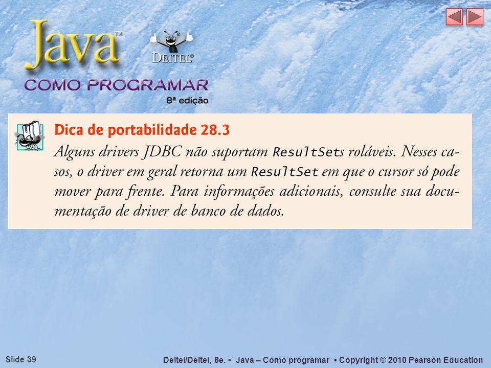 Deitel/Deitel, 8e. Java – Como programar Copyright © 2010 Pearson Education Slide 39