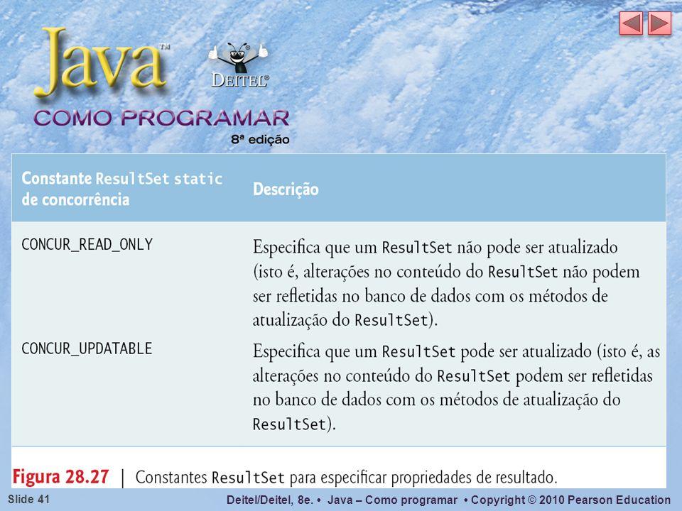 Deitel/Deitel, 8e. Java – Como programar Copyright © 2010 Pearson Education Slide 41