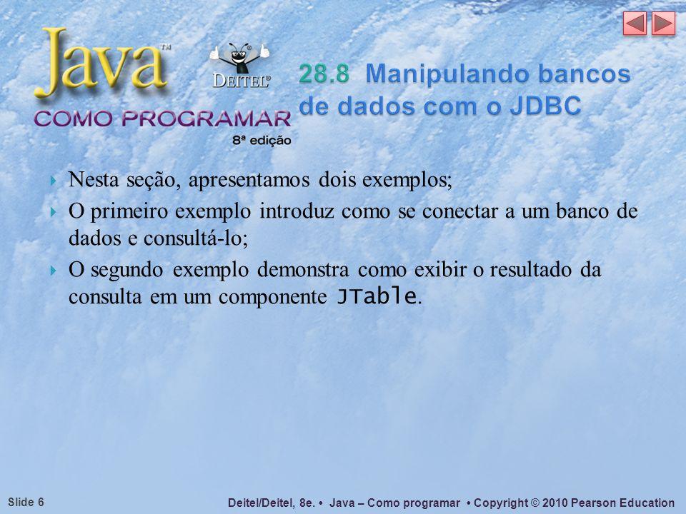 Deitel/Deitel, 8e. Java – Como programar Copyright © 2010 Pearson Education Slide 6 Nesta seção, apresentamos dois exemplos; O primeiro exemplo introd