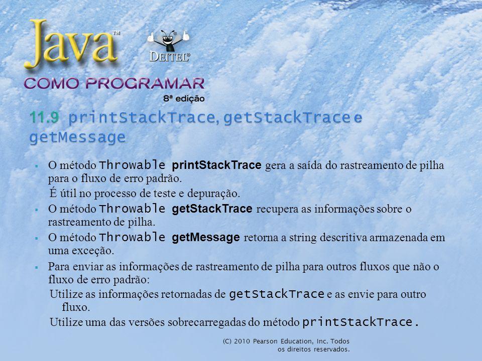 O método Throwable printStackTrace gera a saída do rastreamento de pilha para o fluxo de erro padrão. É útil no processo de teste e depuração. O métod