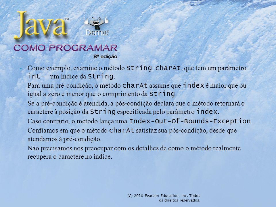 (C) 2010 Pearson Education, Inc. Todos os direitos reservados. Como exemplo, examine o método String charAt, que tem um parâmetro int um índice da Str