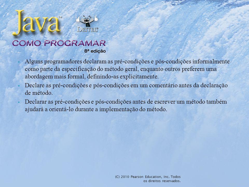 (C) 2010 Pearson Education, Inc. Todos os direitos reservados. Alguns programadores declaram as pré-condições e pós-condições informalmente como parte